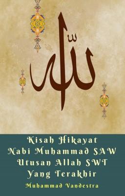 Kisah Hikayat Nabi Muhammad SAW Utusan Allah SWT Yang Terakhir by Muhammad Vandestra from Dragon Promedia in Islam category