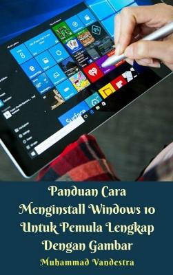 Panduan Cara Menginstall Windows 10 Untuk Pemula Lengkap Dengan Gambar by Muhammad Vandestra from Dragon Promedia in Indonesian Novels category