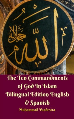 The Ten Commandments of God In Islam Bilingual Edition English & Spanish by Muhammad Vandestra from Dragon Promedia in Christianity category