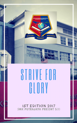 Strive For Glory SMK Putrajaya Presint 5(1) by SMK Putrajaya Presint 5(1) from E-Sentral in School Magazine category