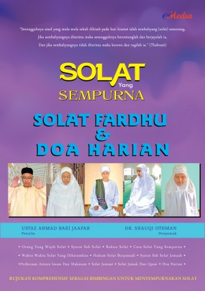 SOLAT YANG SEMPURNA SOLAT FARDHU DAN DOA HARIAN by USTAZ AHMAD BAEI JAAFAR, DR. SHAUQI OTHMAN from E-MEDIA PUBLICATION SDN BHD in Islam category