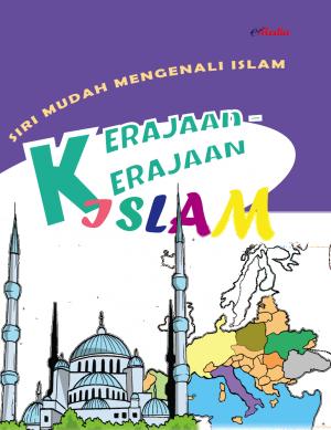 Siri Mudah Mengenali Islam : Kerajaan-kerajaan Islam by ISHAK HAMZAH from E-MEDIA PUBLICATION SDN BHD in Islam category
