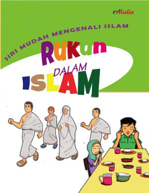 Siri Mudah Mengenali Islam : Rukun Dalam Islam by ISHAK HAMZAH from E-MEDIA PUBLICATION SDN BHD in Islam category