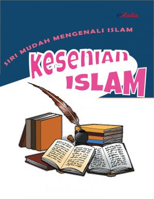 Siri Mudah Mengenali Islam : Kesenian Islam by ISHAK HAMZAH from E-MEDIA PUBLICATION SDN BHD in Islam category