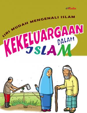 Siri Mudah Mengenali Islam : Kekeluargaan dalam islam by ISHAK HAMZAH from E-MEDIA PUBLICATION SDN BHD in Islam category