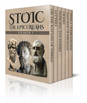 Stoic Six Pack 3 – The Epicureans: On The Nature of Things, Letters and Principal Doctrines of Epicurus, De Finibus Bonorum et Malorum, The Garden of Epicurus and Stoics vs Epicureans by Epicurus, Lucretius, Cicero from Enhanced Media in History category
