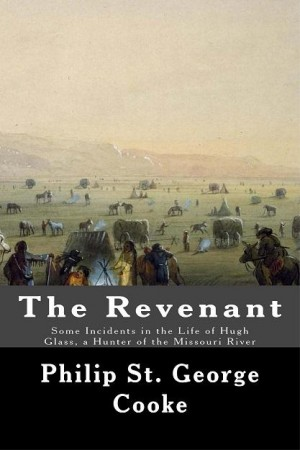 The Revenant - Some Incidents in the Life of Hugh Glass, a Hunter of the Missouri River by Philip St. George Cooke from Enhanced Media in History category