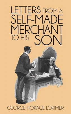 Letters from a Self-Made Merchant to His Son by George Horace Lorimer from Enhanced Media in Classics category