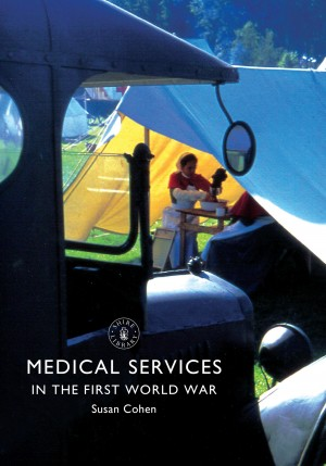 Medical Services in the First World War by Susan Cohen from Vearsa in History category