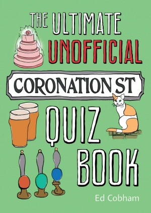 The Ultimate Unofficial Coronation Street Quiz Book by Ed Cobham from Vearsa in General Novel category