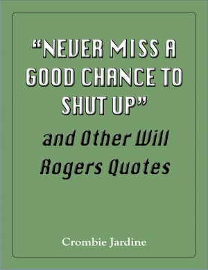 'Never Miss a Good Chance to Shut Up' and Other Will Rogers Quotes by Crombie Jardine from Vearsa in General Novel category