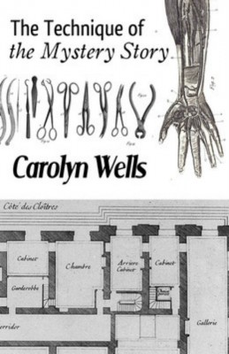 The Technique of the Mystery Story by Carolyn Wells from Vearsa in General Novel category