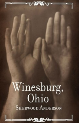 an analysis of a novel winesburg ohio by sherwood anderson an american novelist and short story writ Sherwood anderson an american writer who wrote winesburg, ohio an american novelist who satirized middle-class america in his 22 works.
