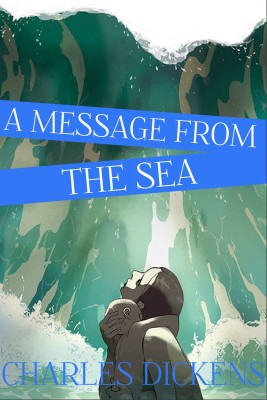 A Message from the Sea by Charles Dickens from  in  category