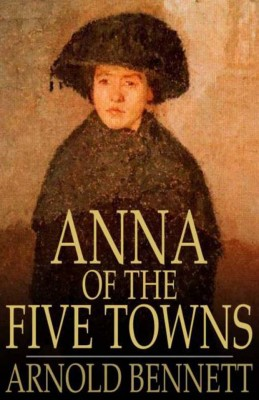 Anna of the Five Towns by Arnold Bennett from Vearsa in General Novel category