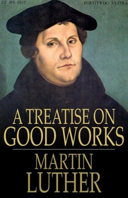 A Treatise on Good Works by Martin Luther from Vearsa in Religion category
