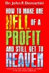 How To Make One Hell Of A Profit and Still Get In To Heaven by John DeMartini from  in  category