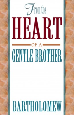 From the Heart of a Gentle Brother by Brother Bartholomew from Vearsa in Lifestyle category