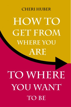 How to Get from Where You Are to Where You Want to Be by Cheri Huber from Vearsa in Religion category