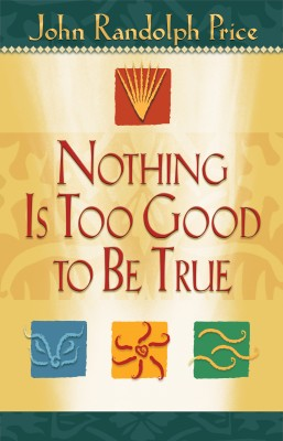 Nothing Is Too Good to Be True by John Randolph Price from Vearsa in Religion category