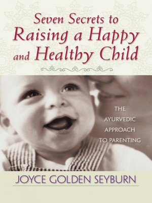 Seven Secrets to Raising a Happy and Healthy Child by Joyce Golden Seyburn from Vearsa in Family & Health category