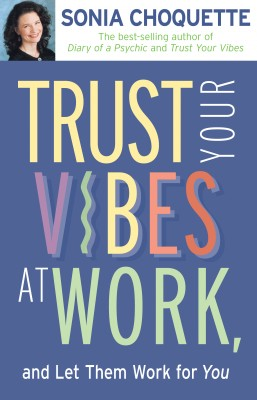 Trust Your Vibes At Work And Let Them Work For You! by Sonia Choquette from Vearsa in Religion category