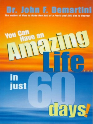 You Can Have An Amazing Life In Just 60 Days by John F. Demartini from Vearsa in Lifestyle category