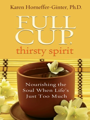 Full Cup, Thirsty Spirit by Karen Horneffer-Ginter PhD from Vearsa in Lifestyle category