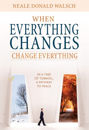 When Everything Changes, Change Everything by Neale Donald Walsch from Vearsa in Religion category