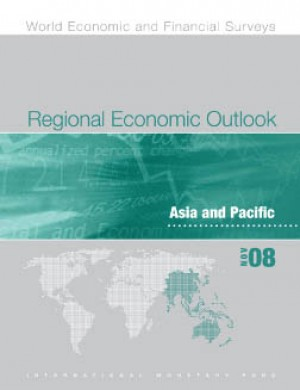 Regional Economic Outlook, November 2008: Asia and Pacific by International Monetary Fund from Vearsa in Finance & Investments category