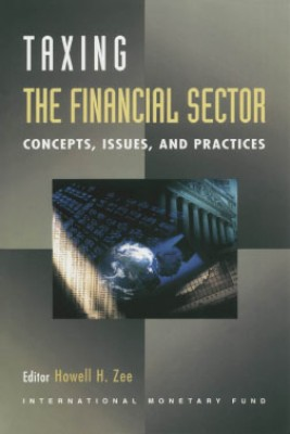 Taxing the Financial Sector: Concepts, Issues, and Practice by Howell Zee from Vearsa in Finance & Investments category