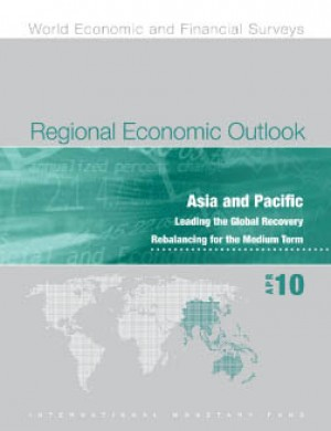 Regional Economic Outlook, April 2010: Asia and Pacific - Leading the Global Recovery, Rebalancing for the Medium Term by International Monetary Fund from Vearsa in Finance & Investments category