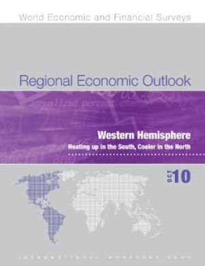 Regional Economic Outlook, October 2010: Western Hemisphere - Heating Up in the South, Cooler in the North by International Monetary Fund from Vearsa in Finance & Investments category