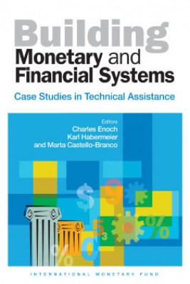 Building Monetary and Financial Systems: Case Studies in Technical Assistance by International Monetary Fund from Vearsa in Finance & Investments category