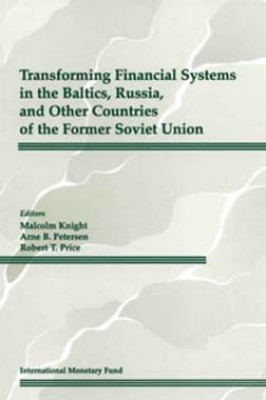 Transforming Financial Systems in the Baltics, Russia and Other Countries of the Former Soviet Union by Robert Price from Vearsa in Finance & Investments category