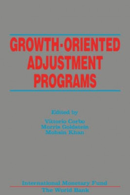 Growth-Oriented Adjustment Programs: Proceedings of a Symposium held in Washington, D.C., February 25-27, 1987 by Mohsin Khan from Vearsa in Finance & Investments category