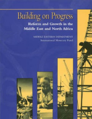 Building on Progress: Reform and Growth in the Middle East and North Africa by International Monetary Fund from Vearsa in Finance & Investments category