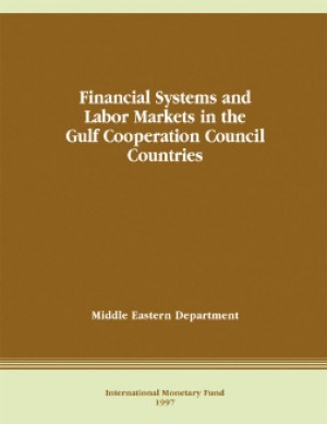 Financial Systems and Labor Markets in the Gulf Cooperation Council Countries by International Monetary Fund from Vearsa in Finance & Investments category