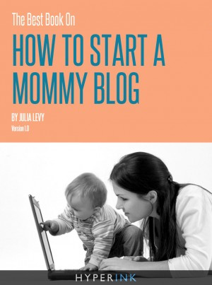 The Best Book On How To Start A Mommy Blog by Julia Levy from Vearsa in Finance & Investments category