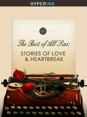 The Best Of All Sins: Stories Of Love & Heartbreak by Hyperink Writers from Vearsa in Romance category