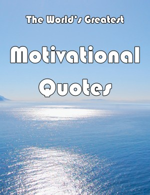 The World's Greatest Motivational Quotes