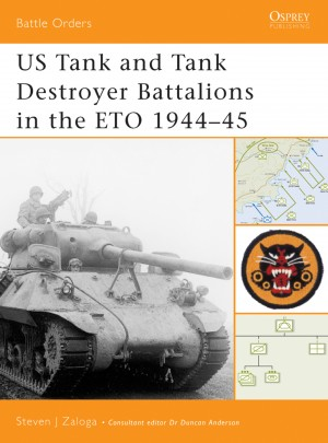 US Tank and Tank Destroyer Battalions in the ETO 1944-45 by Steven J Zaloga from Vearsa in History category