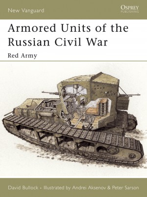 Armored Units of the Russian Civil War by David Bullock from Vearsa in History category