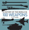 A History of the World in 100 Weapons by Chris McNab from  in  category