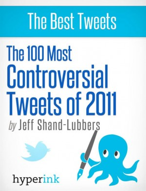 The 100 Most Controversial Tweets of 2011 by Jeff Shand-Lubbers from Vearsa in Teen Novel category