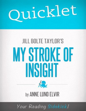 Quicklet on Jill Bolte Taylor's My Stroke of Insight (CliffsNotes-like Summary and Analysis) by Anne  Lund from Vearsa in Autobiography,Biography & Memoirs category
