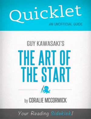Quicklet On Guy Kawasaki's The Art of the Start by Coralie  McCormick from Vearsa in Teen Novel category