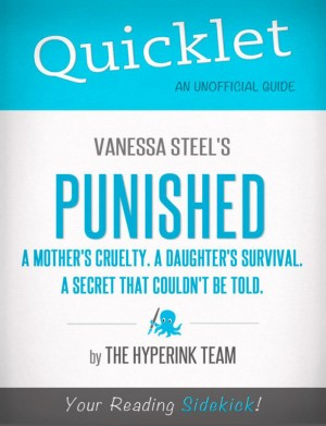 Quicklet On Vanessa Steel's Punished (A mother's cruelty. A daughter's survival. A secret that couldn't be told.) by The Hyperink Team from Vearsa in Teen Novel category
