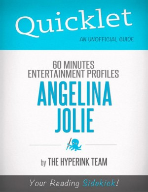 Angelina Jolie Update: 60 Minutes Entertainment Profiles - A Hyperink Quicklet by The Hyperink Team from Vearsa in Teen Novel category