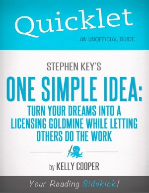 Quicklet On Stephen Key's One Simple Idea: Turn Your Dreams Into a Licensing Goldmine While Letting Others Do The Word (CliffNotes-like Summary and Analysis) by Kelly  Cooper from Vearsa in Teen Novel category